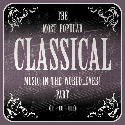 VA - The Most Popular Classical Music In The World...Ever! (2008) 6CD, Compilation (part I,II,III)